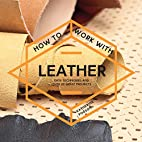 How to Work with Leather: Easy Techniques…