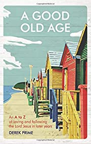 A Good Old Age de Derek Prime