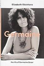 Germaine : the life of Germaine Greer by…