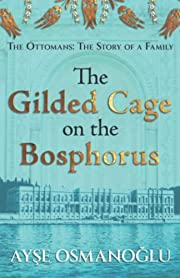 The Gilded Cage on the Bosphorus: The…