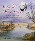Australia's oldest house : surgeon John Harris and Experiment Farm Cottage / Sue Rosen