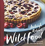 Wild food / Juleigh Robins ; photography by Adrian Lander ; recipe consultant Ian Robins