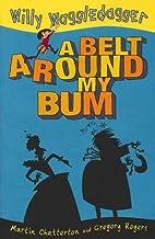 Willy Waggledagger: A Belt Around My Bum by…