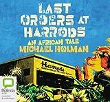 Last orders at Harrods : an African tale / Michael Holman ; read by Jerome Pride