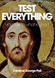 Test everything : hold fast to what is good / George Pell ; edited by Tess Livingstone