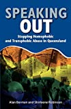 Speaking out : stopping homophobic and transphobic abuse in Queensland / Alan Berman and Shirleene Robinson