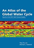 An atlas of the global water cycle : based on the IPCC AR4 climate models / Wee Ho Lim, Michael Roderick