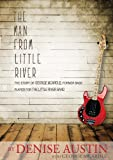 The man from little river : the story of George McArdle, former bass player for the Little River Band / by Denise A. Austin ; with George McArdle