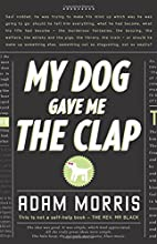 My Dog Gave Me the Clap by Adam Morris