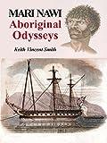 Mari nawi : Aboriginal odysseys / Keith Vincent Smith