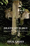 Death by elegy : dealing with death in the past and the present / Dick Gross