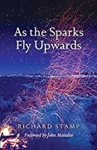 As the Sparks Fly Upwards by Richard Stamp