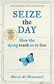 Seize the day : how the dying teach us to…