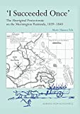 I succeeded once : the Aboriginal Protectorate on the Mornington Peninsula, 1839-1840 / Marie Fels