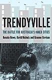 Trendyville : the battle for Australia's inner cities / Renate Howe, David Nichols and Graeme Davison