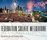 Federation Square Melbourne : the first ten years / Seamus O'Hanlon