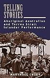 Telling stories : Aboriginal Australian and Torres Strait Islander performance / Maryrose Casey
