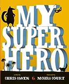 My Superhero by Chris Owen