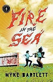 Fire in the Sea por Myke Bartlett