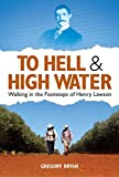 To hell & high water : walking in the footsteps of Henry Lawson / Gregory Bryan