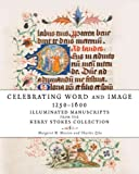 Celebrating word and image 1250-1600 : illuminated manuscripts from the Kerry Stokes Collection / Margaret M. Manion and Charles Zika