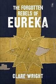 The forgotten rebels of Eureka av Clare…
