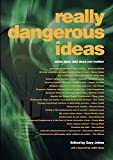 Really dangerous ideas / edited by Gary Johns ; with a foreword by Judith Sloan
