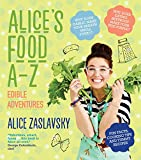 Alice's food A-Z : edible adventures : all the things you ever wanted to know about food (also, some things you didn't) / Alice Zaslavsky