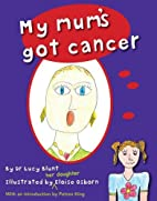 My Mum's Got Cancer by Dr Lucy Blunt