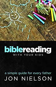 Bible Reading with your Kids de Jon Nielson