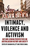 Intimacy, violence and activism : gay and lesbian perspectives on Australian history and society / edited by Graham Willett and Yorick Smaal