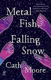 Metal Fish, Falling Snow de Cath Moore