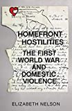Homefront hostilities : the first world war and domestic violence / Elizabeth Nelson