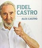 Fidel Castro : un retrato intimo = an intimate portrait / Alex Castro