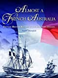 Almost a French Australia : French - British rivalry in the southern oceans / Noelene Bloomfield with the assistance of Michael Nash