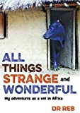 All Things Strange and Wonderful: My Adventures as a Vet in Africa