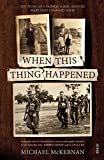 When this thing happened : the story of a father, a son, and the wars that changed them / Michael McKernan