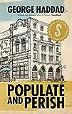 Populate and perish / George Haddad