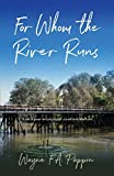 For whom the river runs : a novel / Wayne F.A. Pappin