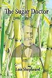 The sugar doctor : the story of Dr Alexander Skinner / Lois Shepheard