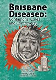 Brisbane diseased : contagions, cures and controversy / edited by Alana Piper