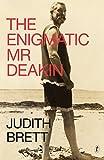 The enigmatic Mr Deakin / Judith Brett