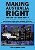 Making Australia right : where to from here? / Judith Sloan [and 13 others], edited James Allan