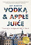 Vodka & apple juice : travels of an undiplomatic wife in Poland / Jay Martin