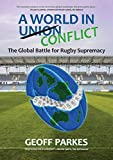 A world in conflict : the global battle for rugby supremacy / Geoff Parkes