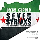 SEVEN SYRIANS: War Accounts from Syrian…