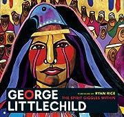 George Littlechild : the spirit giggles…
