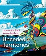 Lawrence Paul Yuxweluptun : unceded…