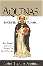 Aquinas's Shorter Summa: Saint Thomas's Own…