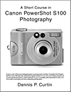 A Short Course in Canon PowerShot S100…